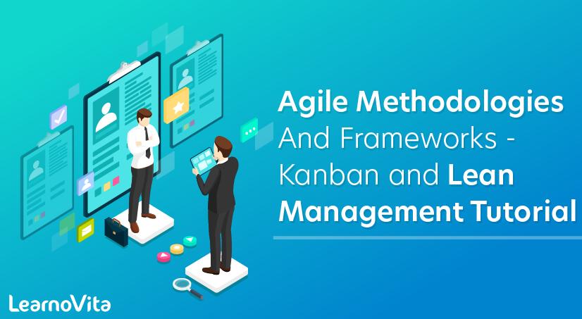 Agile Methodologies and Frameworks- Kanban and Lean Management Tutorial