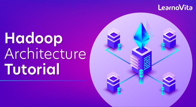 Hadoop Architecture Tutorial