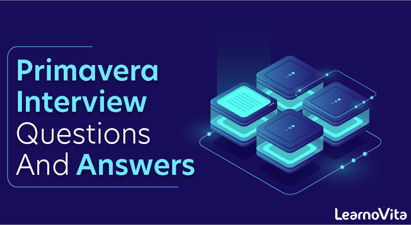 Primavera Interview Questions and Answers
